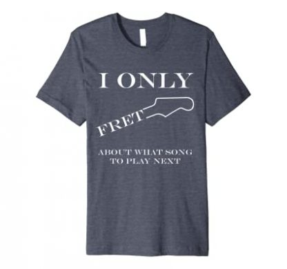 I only fret about what song to play next premium t-shirt