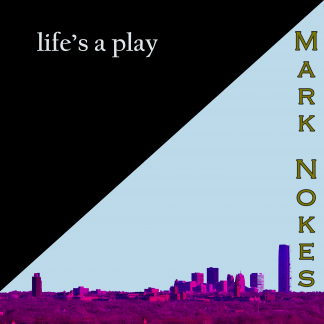 Life's a play - Mark Nokes - Album front