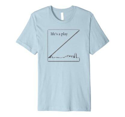 Life's a play t-shirt